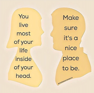 nice place: You  live  most  of your  life  inside  of your  head  Make  sure  it's a  nice  place  to be.  SPOWEROFSPEECH