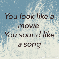 Movie, A Song, and Song: You look like a  movie  You sound like  a song  uotes Creator