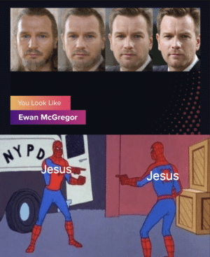 A surprise to be sure, but a very welcome one: You Look Like  Ewan McGregor  NYPO  Jesus  Jesus A surprise to be sure, but a very welcome one