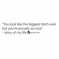 """Funny, Memes, and Look: """"You look like the biggest bitch ever  but you're actually so nice""""  story of my life Aasarcasm only ⠀"""