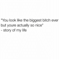 """Memes, 🤖, and Biggest Bitch: """"You look like the biggest bitch ever  but youre actually so nice""""  story of my life Autobiography. Tag a not so bitchy bitch"""