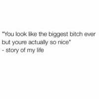 """Bitch, Life, and Memes: """"You look like the biggest bitch ever  but youre actually so nice""""  story of my life RBF keeps you young tho 💯💅🏼😘"""