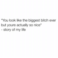 """Bitch, Life, and Memes: """"You look like the biggest bitch ever  but youre actually so nice""""  story of my life"""