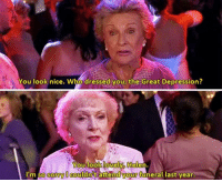 Best Friend, Memes, and Dress: You look nice. Who dressed you, the Great Depression?  You look lovelyo Helen  I'm Sorry coulan your  funeral last year. at 80, tag your best friend [movie: you again]