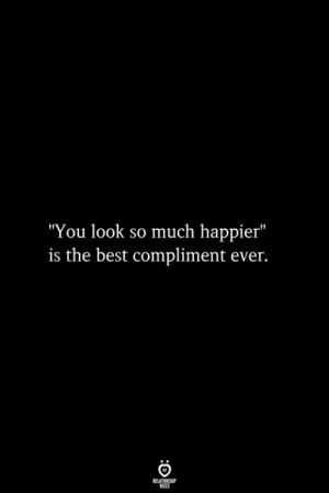 """Best, You, and Look: """"You look so much happier""""  is the best compliment ever.  RELATIONSHIP  ES"""