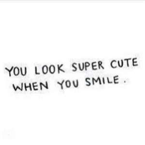 https://iglovequotes.net/: YOU LOOK SUPER CUTE  WHEN YOU SMILE https://iglovequotes.net/