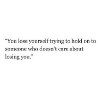 """Lose Yourself, Http, and Net: """"You lose yourself trying to hold on to  someone who doesn't care about  losing you."""" http://iglovequotes.net/"""