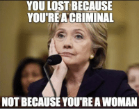 Memes, Lost, and 🤖: YOU LOST BECAUSE  YOU'REACRIMINAL  NOT BECAUSE YOU'RE A WOMAN