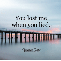 You lost me  when you lied  Ouotes Gate  www.quotesgate.com