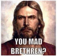 u mad: YOU MAD  BRETHREN