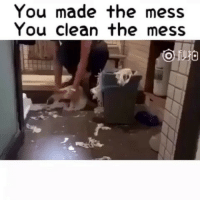Crying, House, and Watch: You made the mess  You clean the mess When u make a mess all over the house and ur mum makes u clean it before the guests come while ur siblings all watch and laugh at you as ur crying. Hahahaha childhood!!!