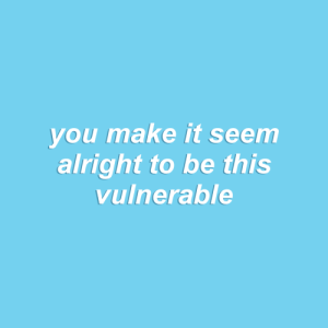 Love, Tumblr, and Aesthetic: you make it seem  alright to be this  vulnerable esoteric-aesthetic-lyrics:Better Love - GLADES