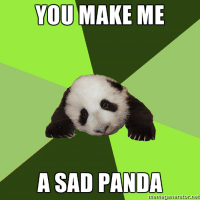 mfw I see what comments I posted got upvoted/downvoted: YOU MAKE ME  A SAD PANDA  JIemegenerator net mfw I see what comments I posted got upvoted/downvoted