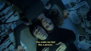 Make, You, and Person: You make me feel  like a person.