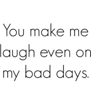 https://iglovequotes.net/: You make me  laugh even on  my bad days. https://iglovequotes.net/