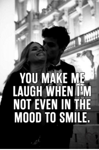 laugh: YOU MAKE ME  LAUGH WHEN IM  NOT EVEN IN THE  MOOD TO SMILE