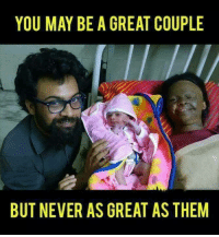Great Couple: YOU MAY BE A GREAT COUPLE  BUT NEVER AS GREAT AS THEM