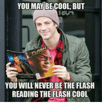 I'm still cooler 💯: YOU MAY BE COOL, BUT  e-FLASH  YOU WILL NEVER BE THE FLASH  READING THE FLASHCOOL I'm still cooler 💯