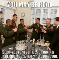Hell Yeah-Devil82: YOU MAY BE COOL  BUT WOULL NEVER BE DRINKING  JACERBOMBS WITH MADDOC COOL Hell Yeah-Devil82