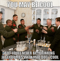 Mattis marine marines usmc veterans vfw americanlegion usmilitary secdef army navy airforce popsmokeofficial popsmoke: YOU MAY BE COOL  BUT WOULL NEVER BE DRINKING  JAGERBOMBS WITH MAD DOG COOL Mattis marine marines usmc veterans vfw americanlegion usmilitary secdef army navy airforce popsmokeofficial popsmoke
