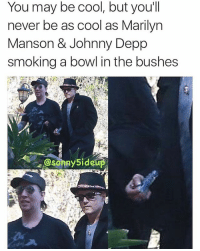 I wish I was this cool 😎 🍳™: You may be cool, but you'll  never be as cool as Marilyn  Manson & Johnny Depp  smoking a bowl in the bushes  Osonny Side I wish I was this cool 😎 🍳™