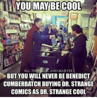 Benedict Cumberbatch: YOU MAY BE COOL  EXIT  ALL THINOS DC AND MARVEL  BUT YOU WILL NEVER BE BENEDICT  CUMBERBATCH BUYING DR. STRANGE  COMICSAS DR STRANGE COOL