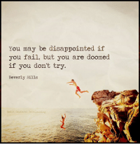 bevers: You may be disappointed if  you fail, but you are doomed  if you don't try.  Beverly Sills  Heart Centered Rebalancing