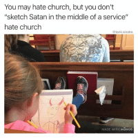 """Church, Funny, and The Middle: You may hate church, but you don't  """"sketch Satan in the middle of a service""""  hate church  @tank.sinatra  MADE WITH MOMUS That takes commitment"""