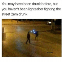 Drunk, Instagram, and Lightsaber: You may have been drunk before, but  you haven't been lightsaber fighting the  street 2am drunk  @harder @Humor is the funniest page on instagram😂