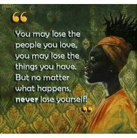 "Lose Yourself, Memes, and Too Much: You may lose the  people you love,  you may  lose the  things you have.  But no matter  what happens,  never lose yourself! Are you being useful to your people, your culture and yourself? Are you nourishing your temple with alkaline, electrical life foods. Are you teaching others what you know, not just for a fee, because the divine knowledge bestowed upon you didn't cost you anything. Are you building with your people, or are you only investing in other communities, we aren't all one big happy community, if we were then Africans wouldn't have and own the least money, resources and power globally. Are you practicing health care not sick care... don't only eat well when you are sick, food is medicine, medicine is food. If you aren't part of the solution you are part of the problem. What are you doing to better yourself so that you can be useful to your culture? Are you practising group economics? Are you practicing self (knowledge of) education. What are you going to leave behind for your children, they can't eat Instagram pictures. Having a ""good body"" is not a good enough reason for existing, who are you uplifting. Do you spend too much time on your phone and not enough time bettering yourself. You know you need to stretch, you know you need to workout more, you know you need to meditate, you know you need to work on your relationships with your family. Are you going to have an amazing year? It won't just happen, you need to be proactive. What are you doing for the people where you live? Are you going to stop having sex with random, trying to find love without spirituality. Are you trying your hardest to be the best human being you can be? I am, that is why I am always happy ❤ chakabars"