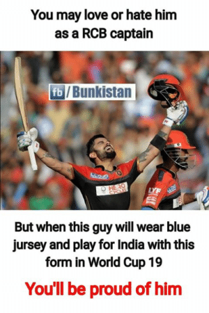 Love, Memes, and World Cup: You may love or hate him  as a RCB captain  fb /Bunkistan  LYF  But when this guy will wear blue  jursey and play for India with this  form in World Cup 19  You'll be proud of hinm