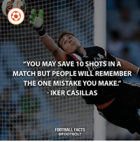"""Facts, Football, and Friends: """"YOU MAY SAVE 10 SHOTS IN A  MATCH BUT PEOPLE WILL REMEMBER  THE ONE MISTAKE YOU MAKE""""  IKER CASILLAS  FOOTBALL FACTS  @FOOT BOLT Very true - fact iker casillas realmadrid legend porto save goalkeeper Tag your friends⚡⚡⚡ @footbolt"""