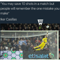 """Memes, Match, and Iker Casillas: """"You may save 10 shots in a match but  people will remember the one mistake you  make  Iker Casillas Iker Casillas 👆🏻🙌"""
