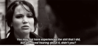 http://iglovequotes.net/: You maynot have experienced the shit that I did,  butyou loved hearing about it, didn't you?  oved hearing abour ft, http://iglovequotes.net/