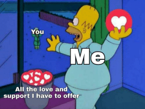 Love, Meme, and All The: You  Me  All the love and  support I have to offer my first meme