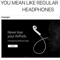 are. you. joking.: YOU MEAN LIKE REGULAR  HEADPHONES  Never lose  your AirPods.  Introducing AirPods Strap. are. you. joking.