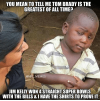 Nfl, Means, and Tom: YOU MEAN TO TELL ME TOM BRADY IS THE  GREATEST OF ALL TIME  @NFL MEMES  WITH THE BILLS&IHAVE THE SHIRTSTOPROVEIT
