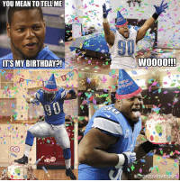 Birthday, Detroit, and Detroit Lions: YOU MEAN TOTELLME  ITS MY BIRTHDAY  WOOOO!!!  ELTONSMEMESNF @ndamukong_suh celebrates his birthday! DetroitLionsMemes Detroit Lions NFL Memes Birthday Happy Funny NFL Suh @onepride_lionsfootball @detroitlionsfanpage