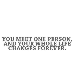 https://iglovequotes.net/: YOU MEET ONE PERSON,  AND YOUR WHOLE LIFE  CHANGES FOREVER. https://iglovequotes.net/