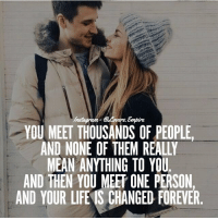 Tag your love ❤️: YOU MEET THOUSANDS OF PEOPLE,  AND NONE OF THEM REALLY  AND THEN YOU MEET ONE PERSON,  AND YOUR LIFES CHANGED FOREVER Tag your love ❤️