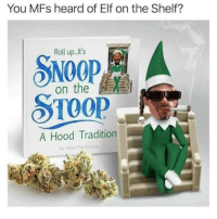 Tis the season: You MFs heard of Elf on the Shelf?  Roll up...t's  SNOOP  on the  A Hood Tradition  by Adam TheCreator Tis the season