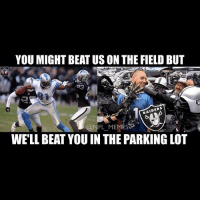 😂😂😂: YOU MIGHT BEAT USONTHE FIELD BUT  RAIDERS  @NFL MEMES  WELL BEAT YOU IN THE PARKING LOT 😂😂😂