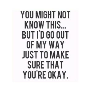 https://iglovequotes.net/: YOU MIGHT NOT  KNOW THIS...  BUT ID GO OUT  OF MY WAY  JUST TO MAKE  SURE THAT  YOU'RE OKAY https://iglovequotes.net/