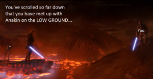 You might want to refresh your page and get back up to the high ground.: You might want to refresh your page and get back up to the high ground.