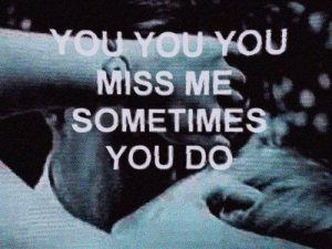 You, Miss, and Miss Me: YOU  MISS ME  SOMETIMES  YOU DO