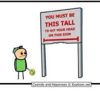 I HIT MY HEAD ON THE SIGN: YOU MUST BE  THIS TALL  TO HIT YOUR HEAD  ON THIS SIGN  Cyanide and Happiness O Explosm.net I HIT MY HEAD ON THE SIGN