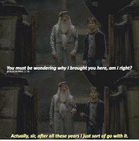 Haha Harry is me. I'm making more edits today, comment scenes you'd like me to post! harrypotter: You must be wondering why I brought you here, am I right?  @SLUGHORNS II G  Actually, sir, after all these years I just sort of go with i. Haha Harry is me. I'm making more edits today, comment scenes you'd like me to post! harrypotter