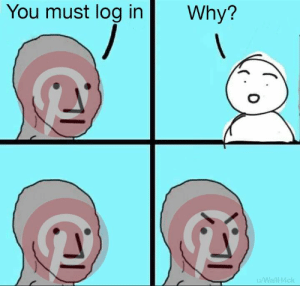 : You must log in  Why?  u/WallH4ck
