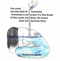 Energy, Love, and Mahatma Gandhi: You must  not lose faith in humanity.  Humanity is an ocean; if a few drops  of the ocean are dirty, the ocean  does not become dirty.  Mahatma Gandhi  GELEso PEACE LOVE LIGHT I do believe we're all connected.I do believe in positive energy.I do believe in the power of prayer.I do believe in putting good out into the world.And I believe in taking care of each other. -Harvey Fierstein - Via @peace_love_light 👈 art by @elesq awakespiritual