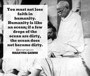 33 Amazing Faith Quotes to Inspire You #sayingimages #faithquotes: You must not lose  faith in  humanity.  Humanity is like  an ocean:ifa few  drops ofthe  ocean are dirty,  the ocean does  not become dirty  @Sayinglmages.com  MAHATMA GAnDHI 33 Amazing Faith Quotes to Inspire You #sayingimages #faithquotes